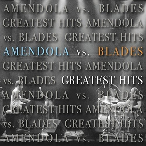Amendola Vs. Blades – Greatest Hits