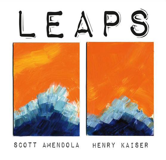Scott Amendola | Henry Kaiser – Leaps